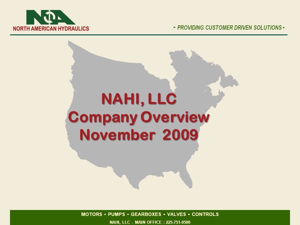 MOTORS PUMPS GEARBOXES VALVES CONTROLS NAHI, LLC - MAIN OFFICE : 225-751-0500 - PROVIDING CUSTOMER DRIVEN SOLUTIONS - NAHI, LLC Company Overview November 2009