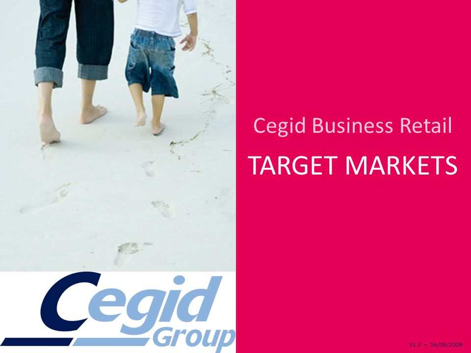 V1.3 – 16/09/2009 Cegid Business Retail TARGET MARKETS