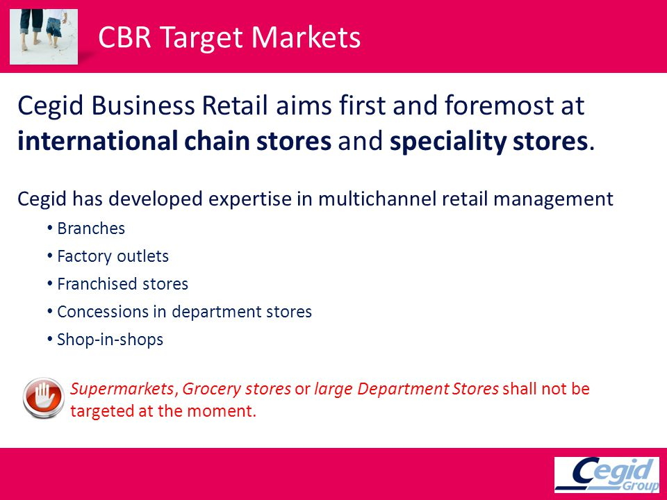 CBR Target Markets Cegid Business Retail aims first and foremost at international chain stores and speciality stores. Cegid has developed expertise in