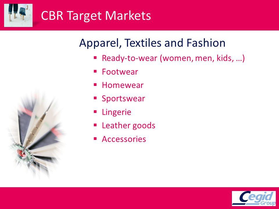 CBR Target Markets Apparel, Textiles and Fashion Ready-to-wear (women, men, kids, …) Footwear Homewear Sportswear Lingerie Leather goods Accessories