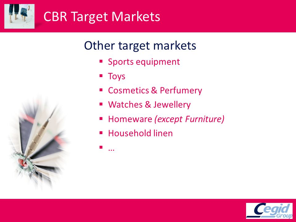 CBR Target Markets Other target markets Sports equipment Toys Cosmetics & Perfumery Watches & Jewellery Homeware (except Furniture) Household linen …