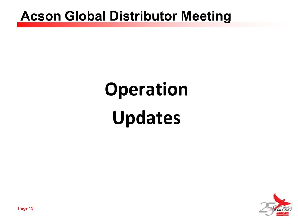 Page 19 Acson Global Distributor Meeting Operation Updates