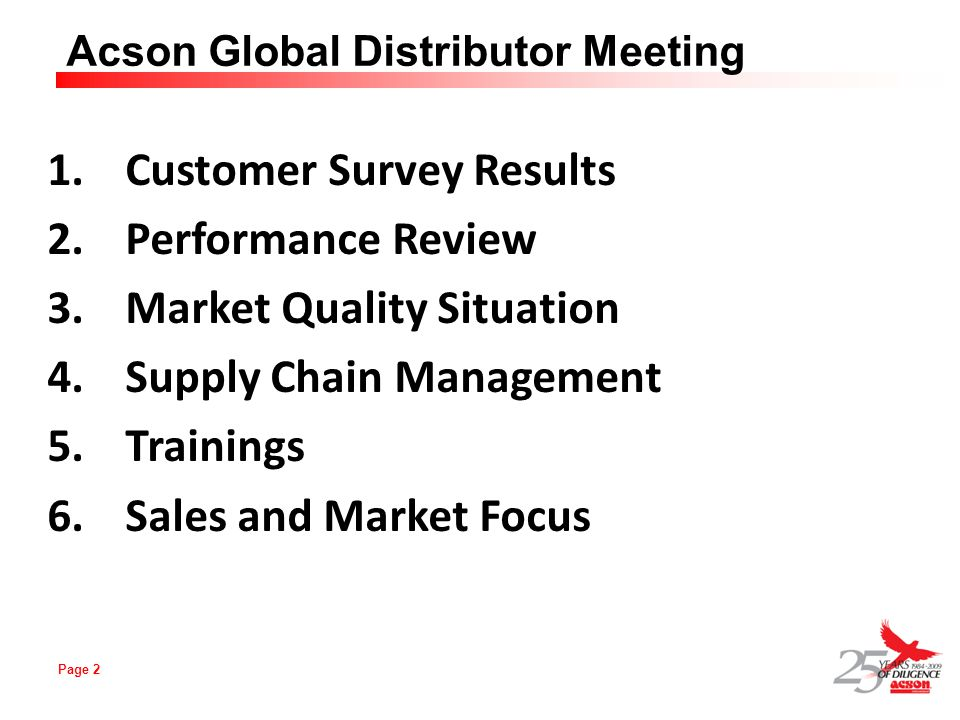 Page 2 Acson Global Distributor Meeting 1.Customer Survey Results 2.Performance Review 3.Market Quality Situation 4.Supply Chain Management 5.Training