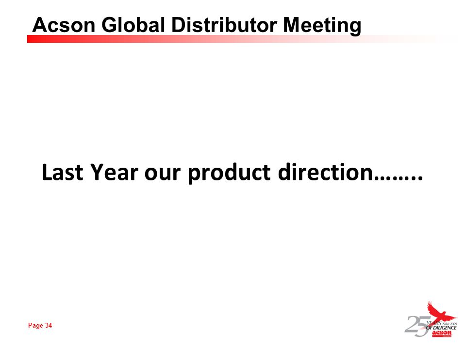 Page 34 Acson Global Distributor Meeting Last Year our product direction……..