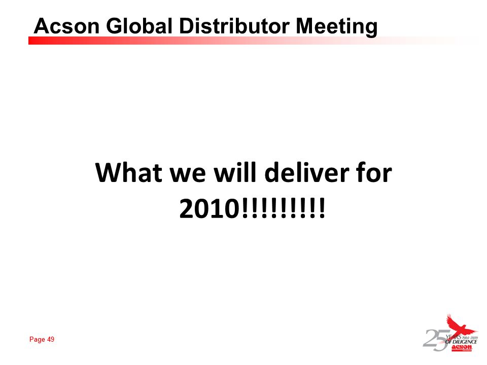 Page 49 Acson Global Distributor Meeting What we will deliver for 2010!!!!!!!!!