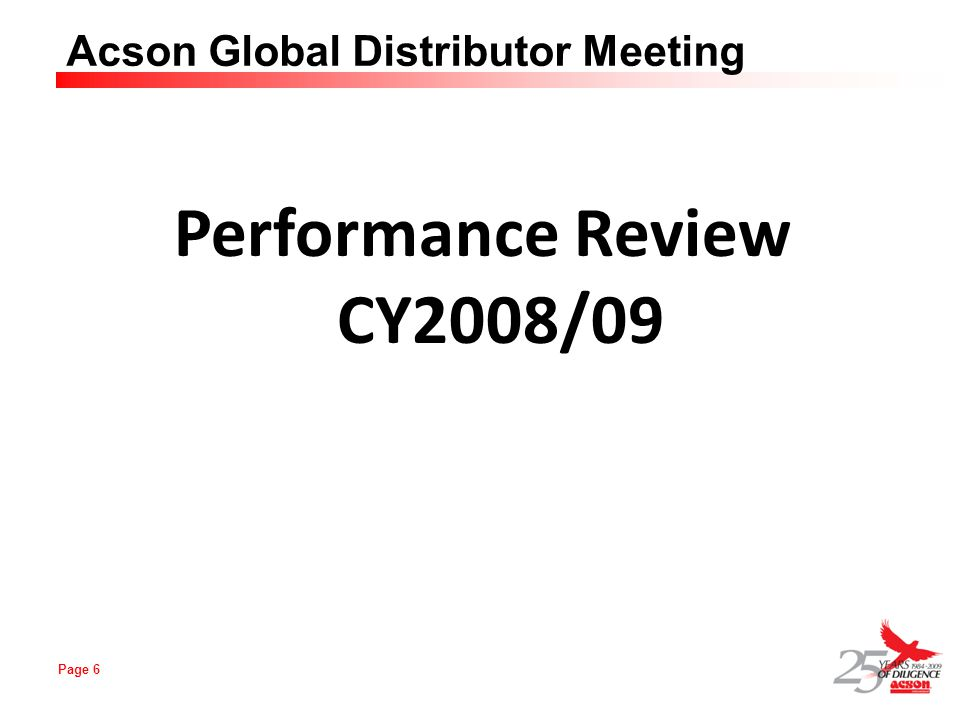 Page 6 Acson Global Distributor Meeting Performance Review CY2008/09