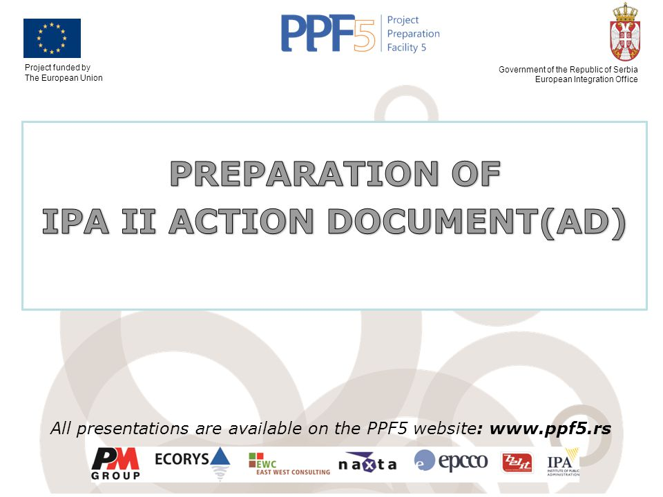 Project funded by The European Union Government of the Republic of Serbia European Integration Office All presentations are available on the PPF5 webs