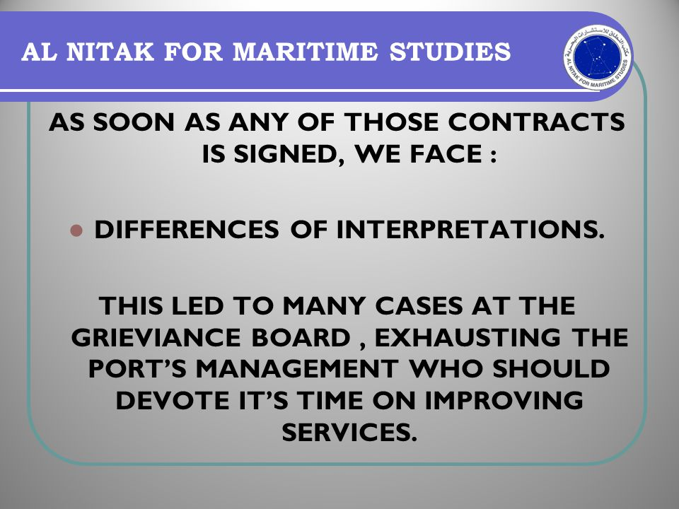 AL NITAK FOR MARITIME STUDIES AS SOON AS ANY OF THOSE CONTRACTS IS SIGNED, WE FACE : DIFFERENCES OF INTERPRETATIONS. THIS LED TO MANY CASES AT THE GRI