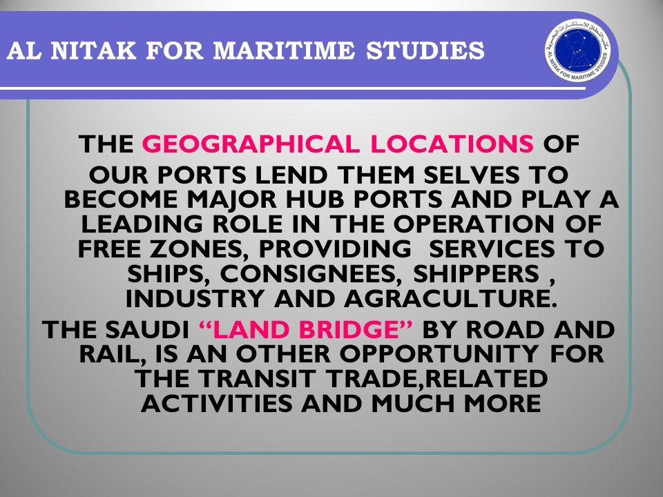 AL NITAK FOR MARITIME STUDIES THE GEOGRAPHICAL LOCATIONS OF OUR PORTS LEND THEM SELVES TO BECOME MAJOR HUB PORTS AND PLAY A LEADING ROLE IN THE OPERAT