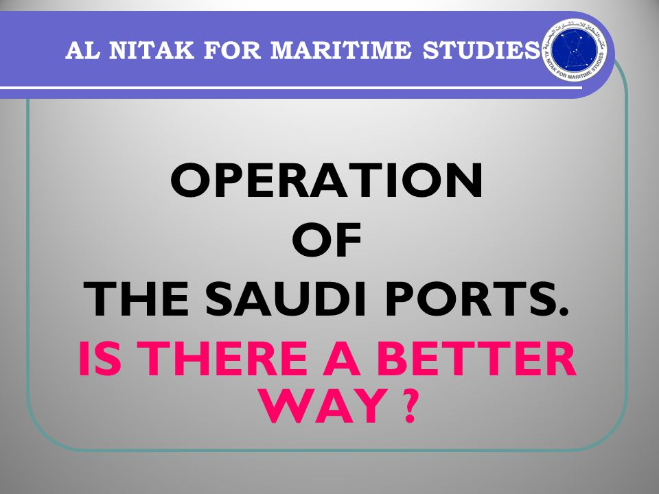 Al NITAK FOR MARITIME STUDIES UNFORTUNATELY WE ARE STILL LOOKING AT OUR PORTS AS ANOTHER SOURCE OF REVENUE TO THE TREASURY.