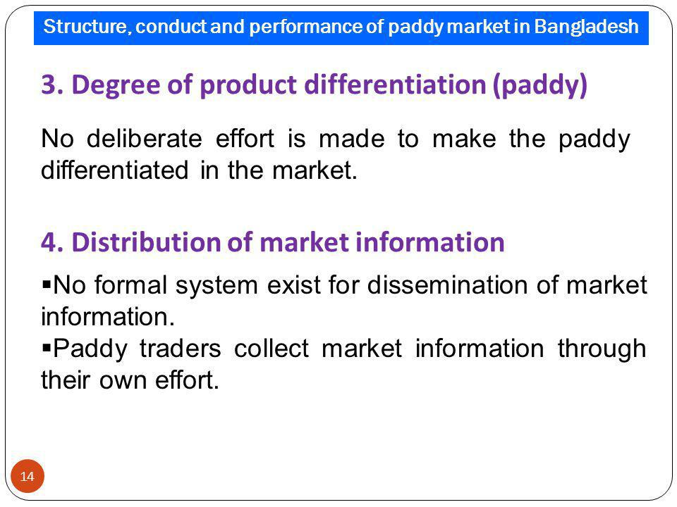 3. Degree of product differentiation (paddy) No deliberate effort is made to make the paddy differentiated in the market. No formal system exist for d