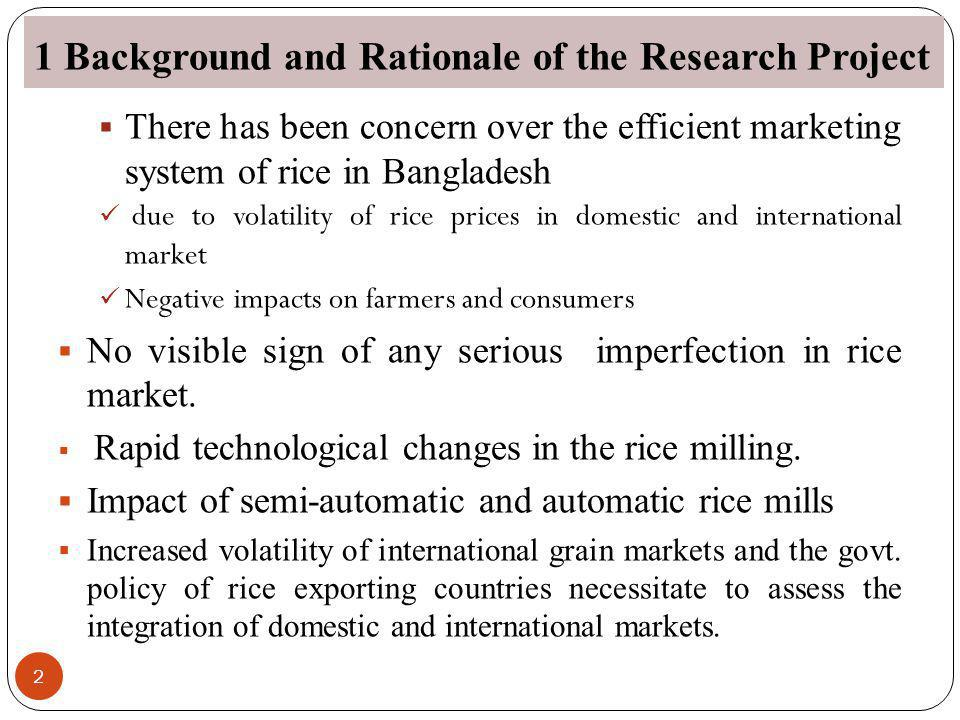 1 Background and Rationale of the Research Project There has been concern over the efficient marketing system of rice in Bangladesh due to volatility