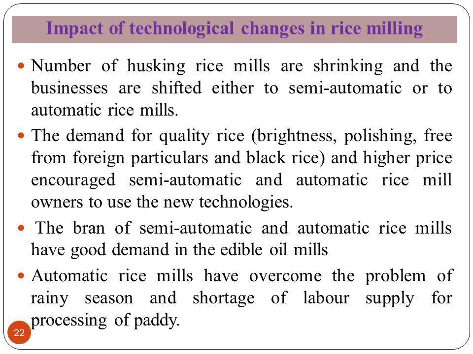 Number of husking rice mills are shrinking and the businesses are shifted either to semi-automatic or to automatic rice mills. The demand for quality