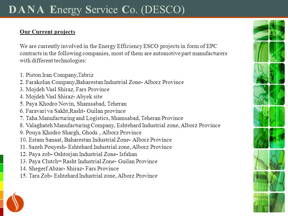 DANA Energy Service Co. (DESCO) Our Current projects We are currently involved in the Energy Efficiency ESCO projects in form of EPC contracts in the