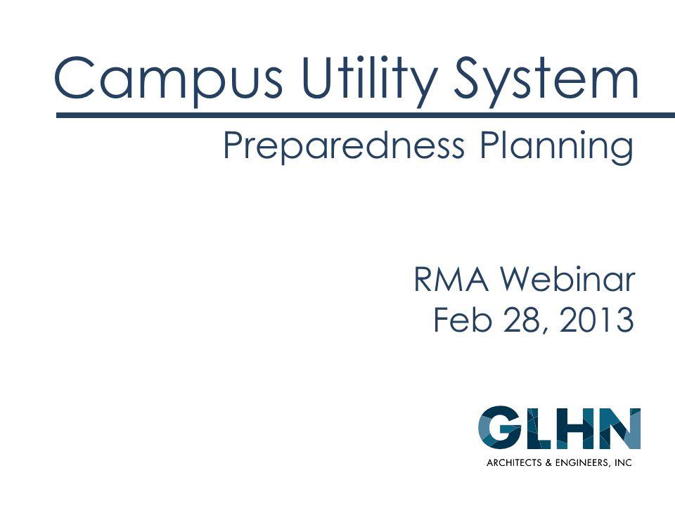 Preparedness Planning Campus Utility System RMA Webinar Feb 28, 2013