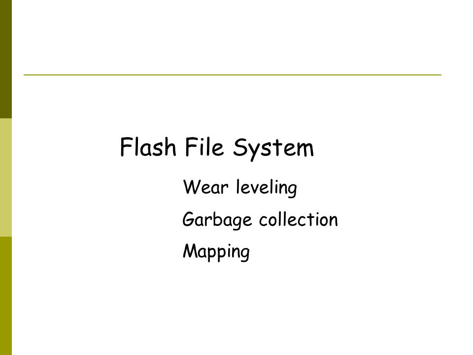 Flash File System Wear leveling Garbage collection Mapping