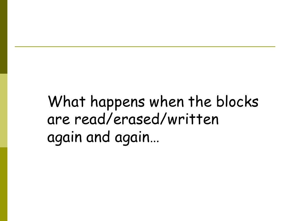 What happens when the blocks are read/erased/written again and again…