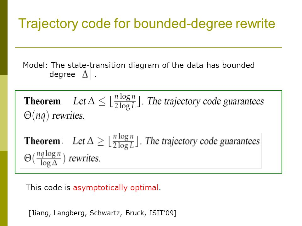 Trajectory code for bounded-degree rewrite Model: The state-transition diagram of the data has bounded degree. [Jiang, Langberg, Schwartz, Bruck, ISIT