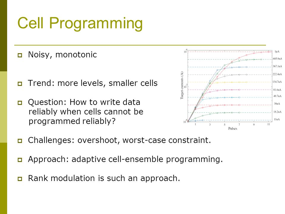 Cell Programming Noisy, monotonic Trend: more levels, smaller cells Question: How to write data reliably when cells cannot be programmed reliably? Cha