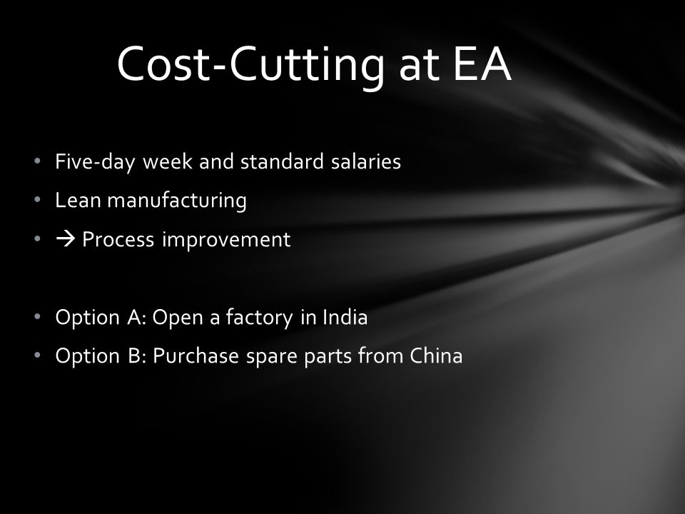 Five-day week and standard salaries Lean manufacturing Process improvement Option A: Open a factory in India Option B: Purchase spare parts from China