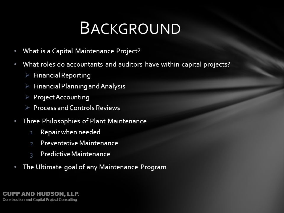 CUPP AND HUDSON, LLP. Construction and Capital Project Consulting What is a Capital Maintenance Project? What roles do accountants and auditors have w