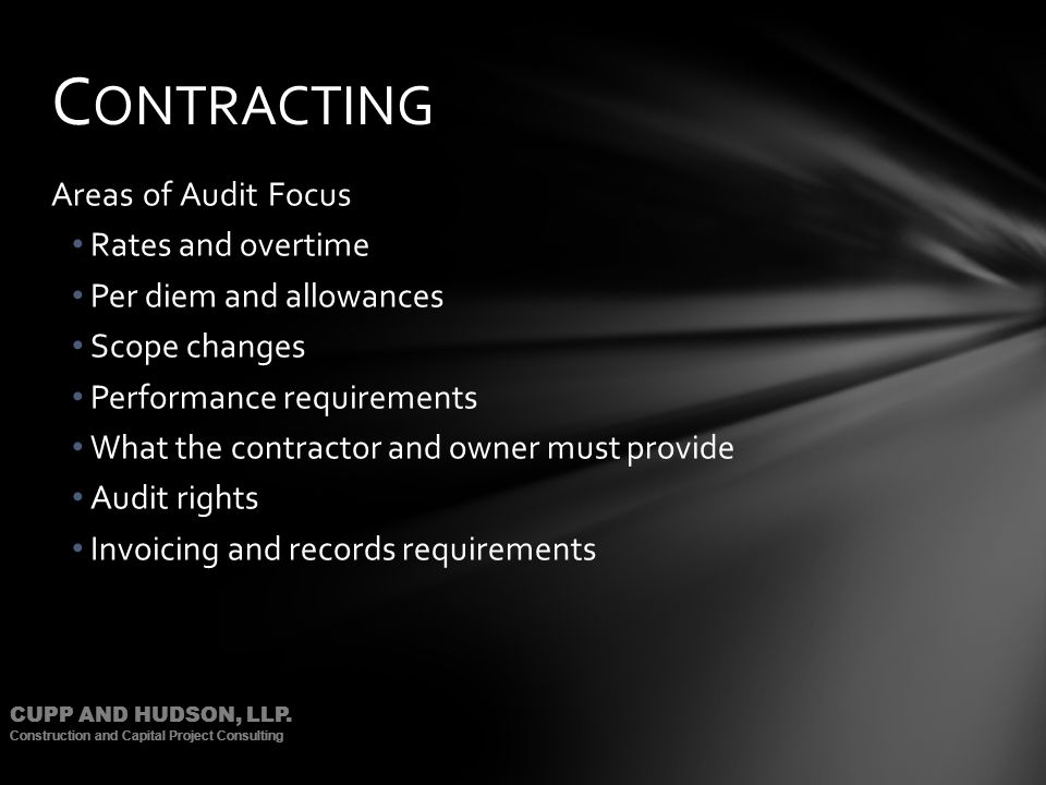 CUPP AND HUDSON, LLP. Construction and Capital Project Consulting Areas of Audit Focus Rates and overtime Per diem and allowances Scope changes Perfor