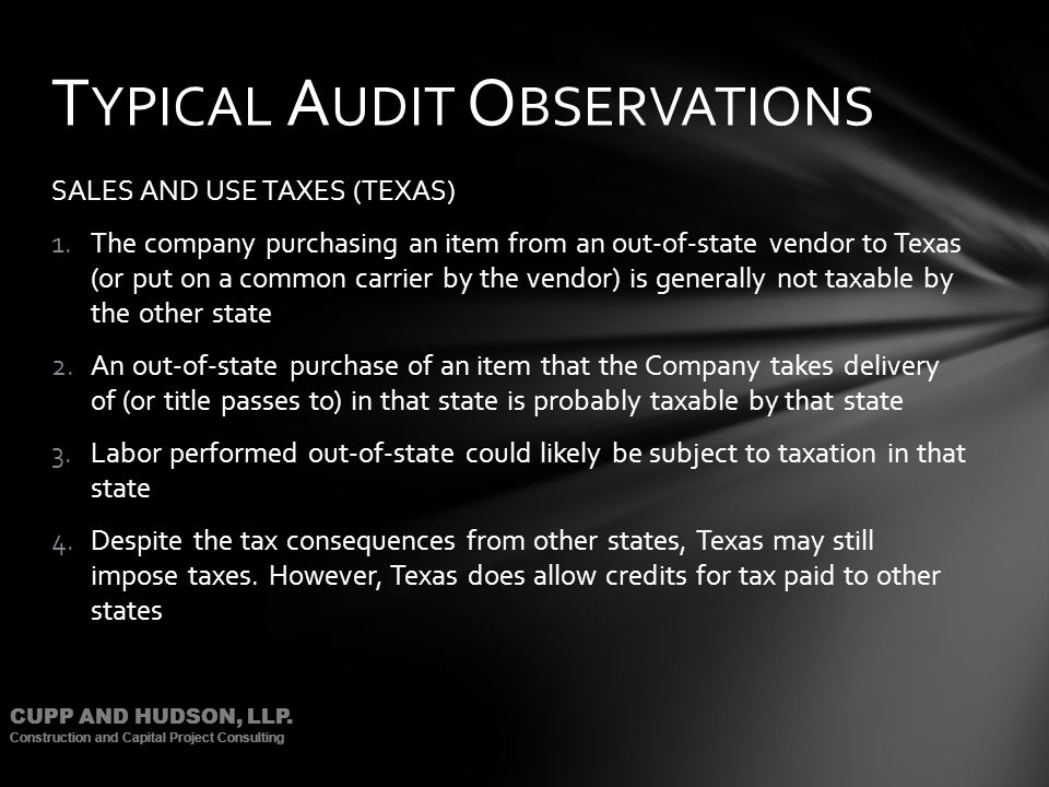 CUPP AND HUDSON, LLP. Construction and Capital Project Consulting SALES AND USE TAXES (TEXAS) 1.The company purchasing an item from an out-of-state ve