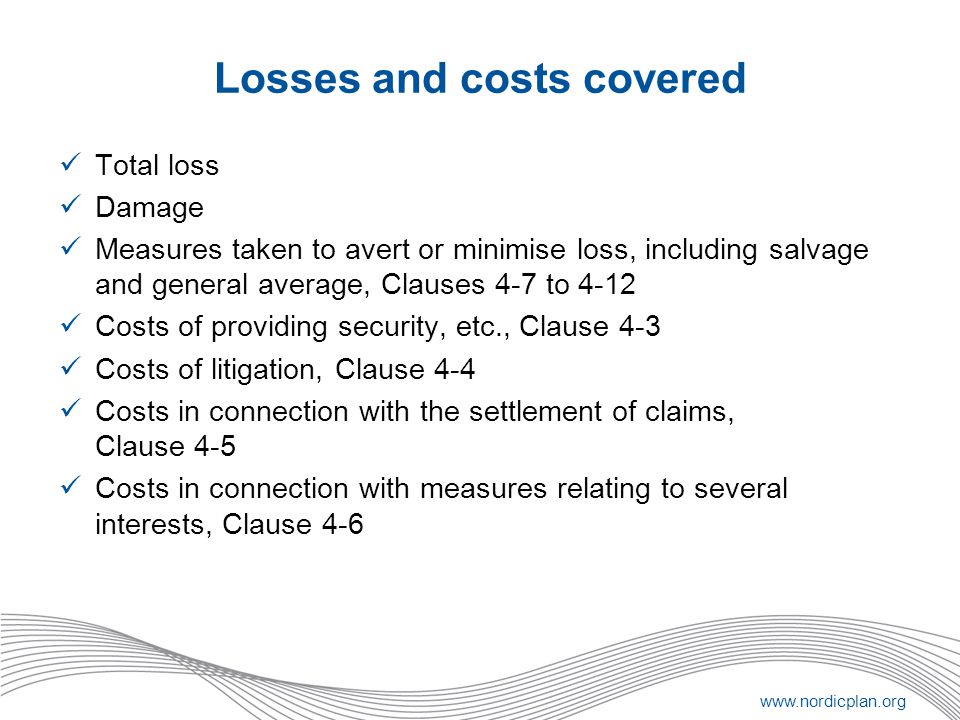 www.nordicplan.org Losses and costs covered Total loss Damage Measures taken to avert or minimise loss, including salvage and general average, Clauses