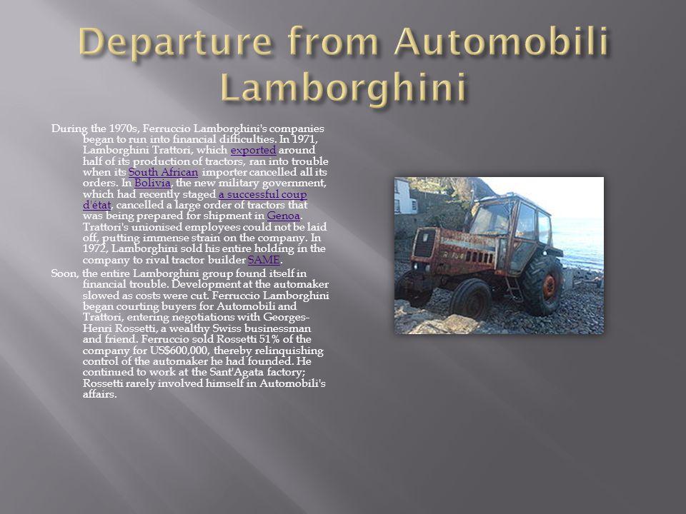 During the 1970s, Ferruccio Lamborghini's companies began to run into financial difficulties. In 1971, Lamborghini Trattori, which exported around hal