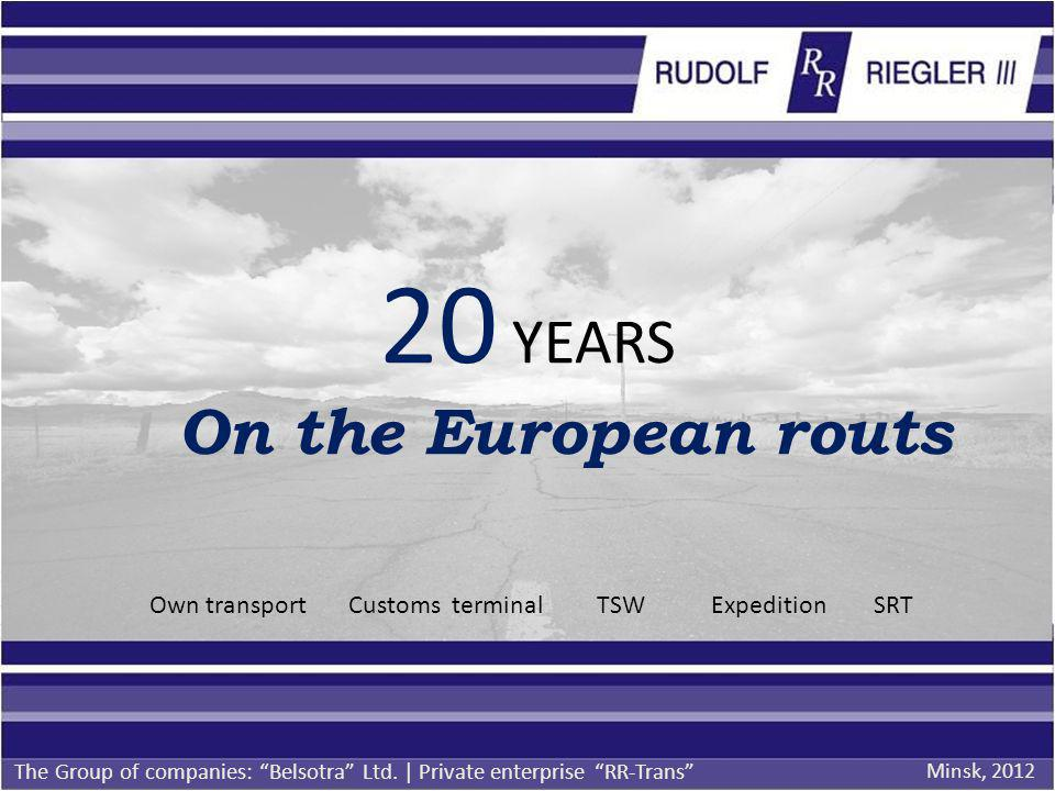 20 YEARS On the European routs The Group of companies: Belsotra Ltd. | Private enterprise RR-Trans Own transport Customs terminal TSW Expedition SRT M