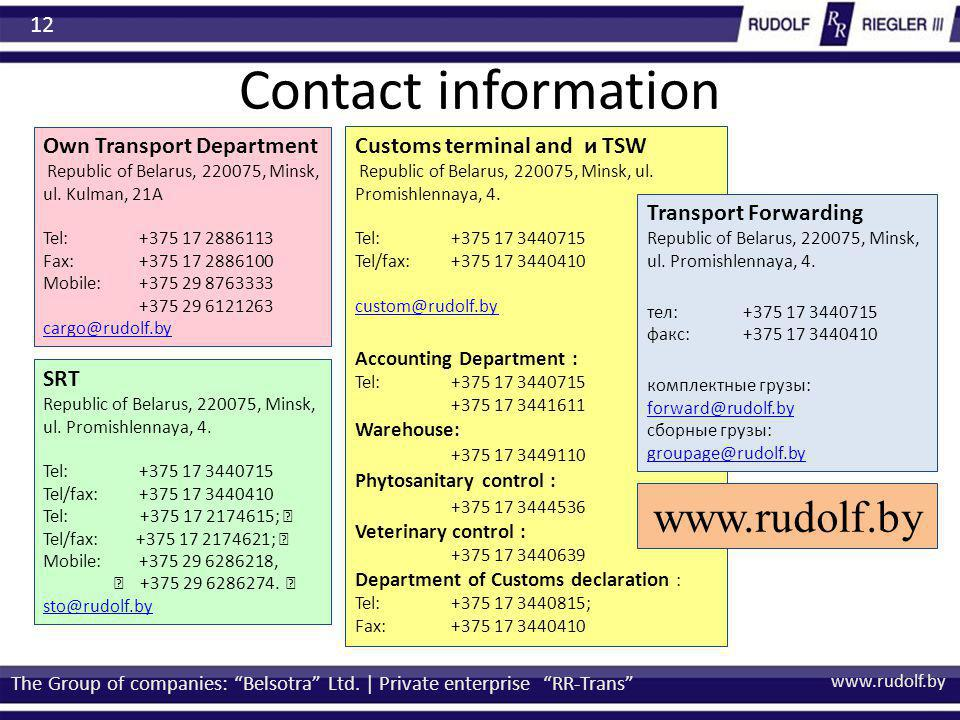 www.rudolf.by Contact information The Group of companies: Belsotra Ltd. | Private enterprise RR-Trans 12 Customs terminal and и TSW Republic of Belaru