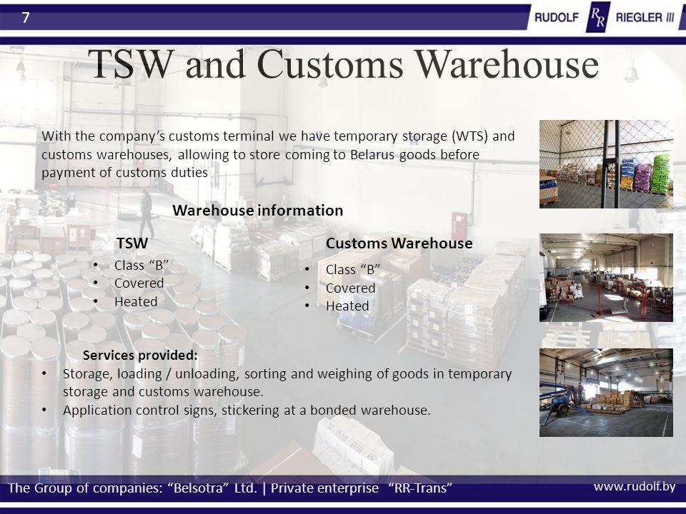 www.rudolf.by TSW and Customs Warehouse The Group of companies: Belsotra Ltd. | Private enterprise RR-Trans 7 Services provided: Storage, loading / un