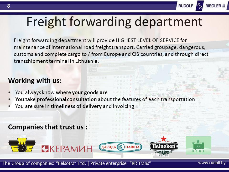 www.rudolf.by Freight forwarding department The Group of companies: Belsotra Ltd. | Private enterprise RR-Trans 8 Companies that trust us : Freight fo