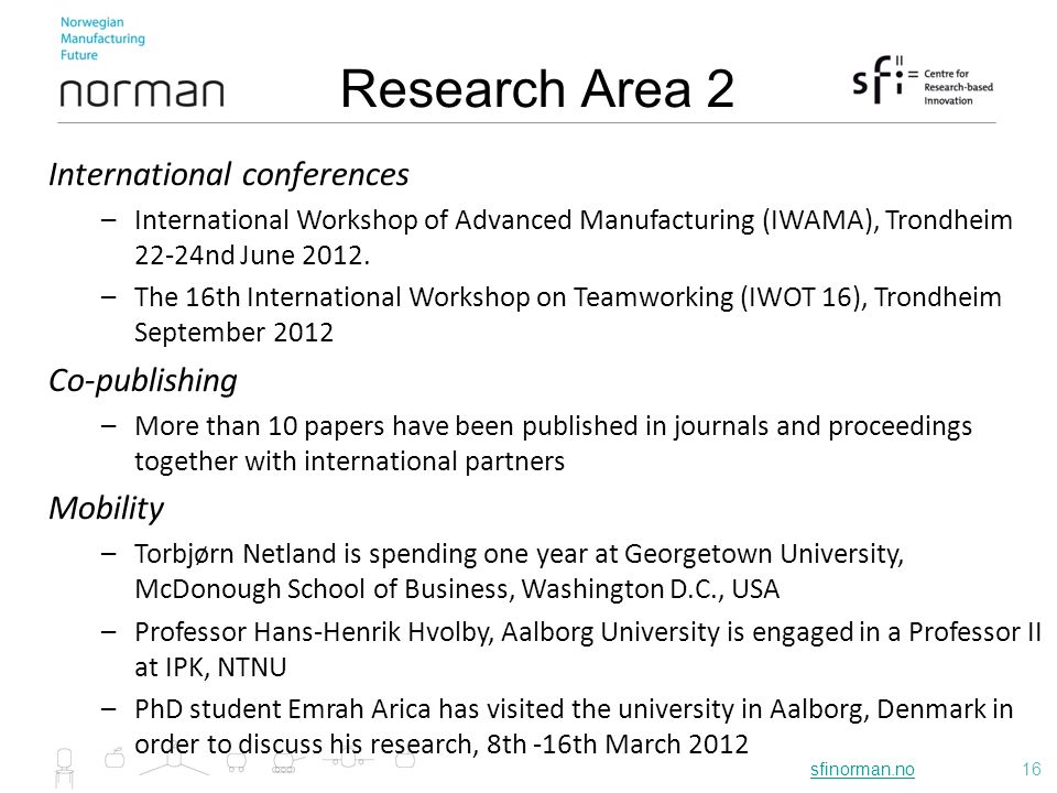 sfinorman.nosfinorman.no16 Research Area 2 International conferences –International Workshop of Advanced Manufacturing (IWAMA), Trondheim 22-24nd June 2012.