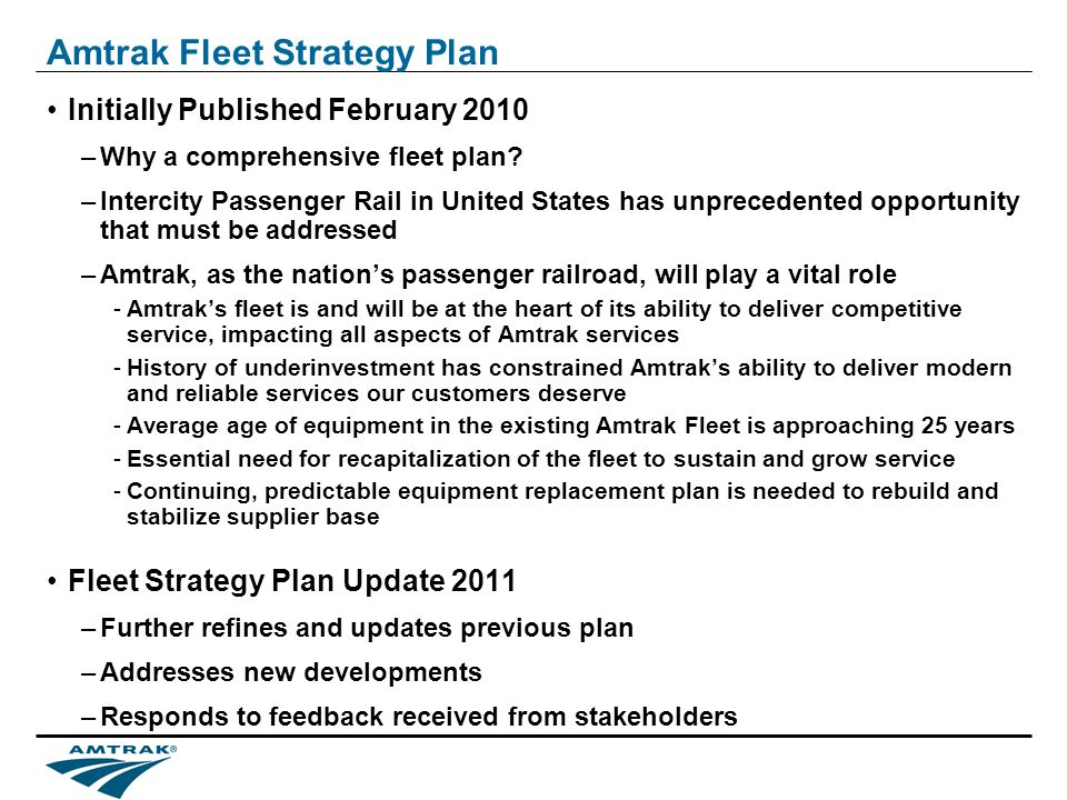 Amtrak Fleet Strategy Plan Initially Published February 2010 –Why a comprehensive fleet plan.