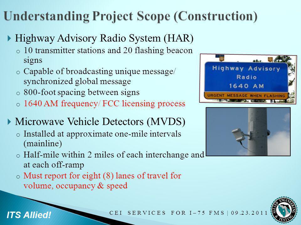 C E I S E R V I C E S F O R I – 7 5 F M S   0 9.2 3. 2 0 1 1 ITS Allied! Highway Advisory Radio System (HAR) o 10 transmitter stations and 20 flashing