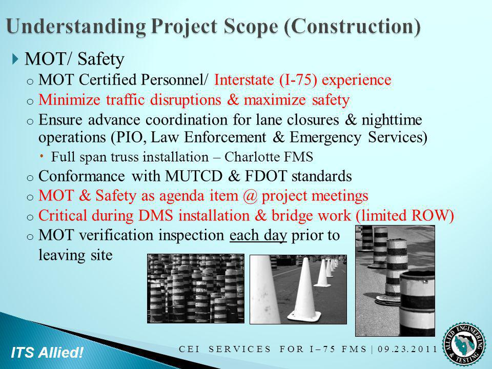 C E I S E R V I C E S F O R I – 7 5 F M S   0 9.2 3. 2 0 1 1 ITS Allied! MOT/ Safety o MOT Certified Personnel/ Interstate (I-75) experience o Minimiz