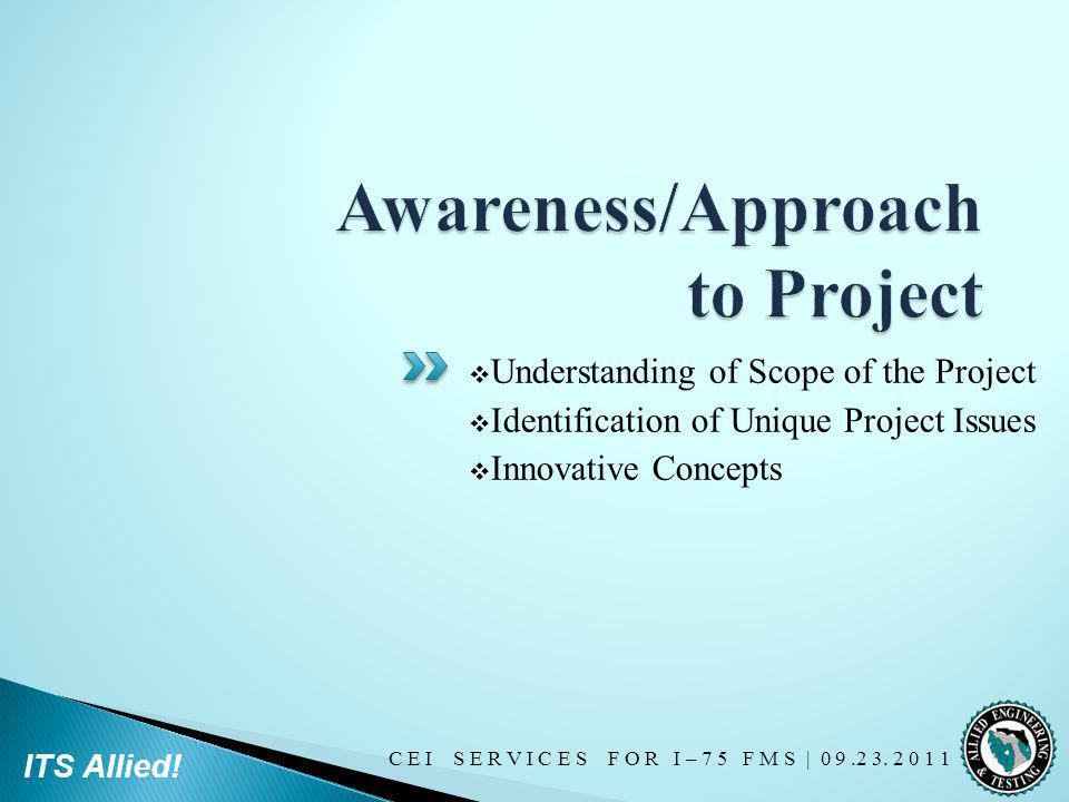 C E I S E R V I C E S F O R I – 7 5 F M S | 0 9.2 3. 2 0 1 1 ITS Allied! Understanding of Scope of the Project Identification of Unique Project Issues