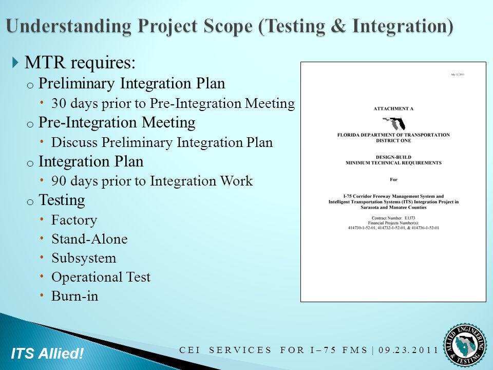 C E I S E R V I C E S F O R I – 7 5 F M S   0 9.2 3. 2 0 1 1 ITS Allied! MTR requires: o Preliminary Integration Plan 30 days prior to Pre-Integration
