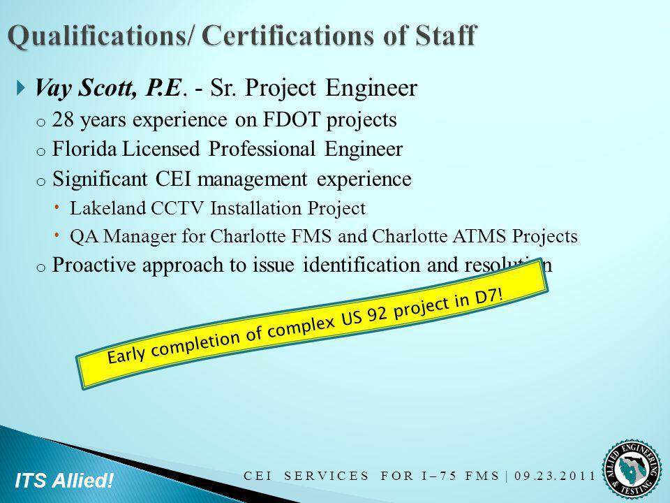 C E I S E R V I C E S F O R I – 7 5 F M S   0 9.2 3. 2 0 1 1 ITS Allied! Vay Scott, P.E. - Sr. Project Engineer o 28 years experience on FDOT projects