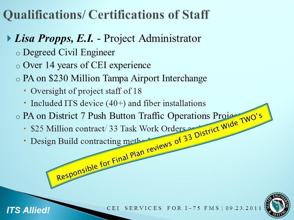 C E I S E R V I C E S F O R I – 7 5 F M S   0 9.2 3. 2 0 1 1 ITS Allied! Lisa Propps, E.I. - Project Administrator o Degreed Civil Engineer o Over 14