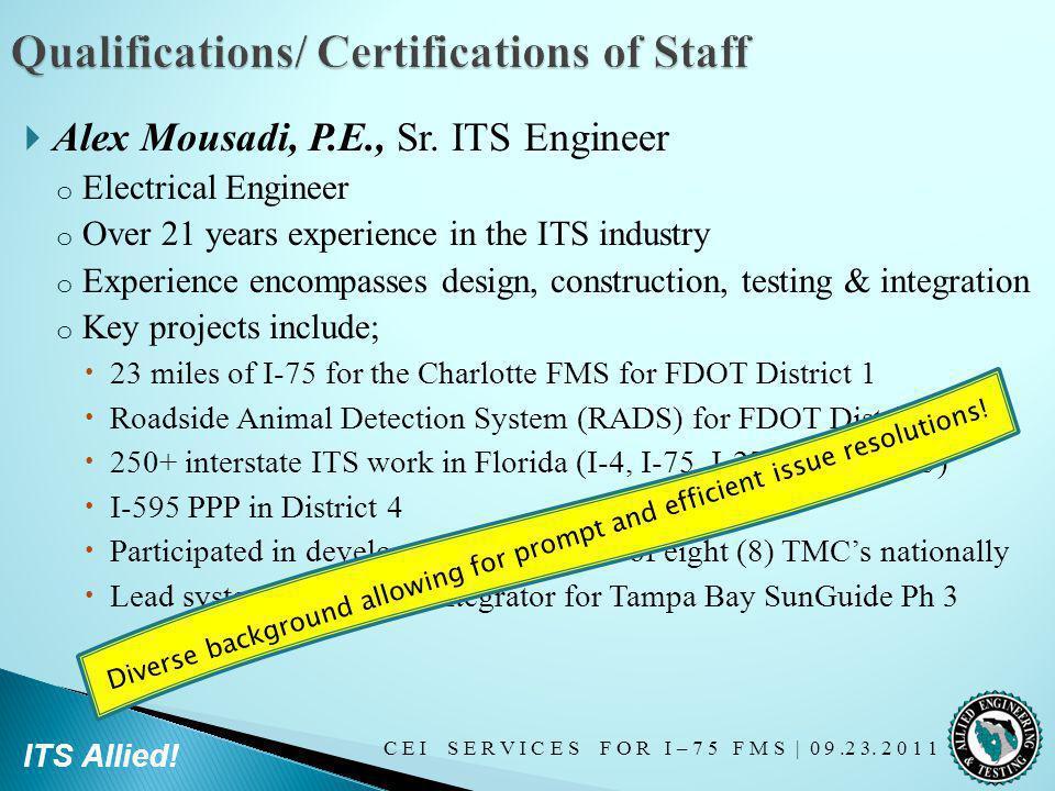 C E I S E R V I C E S F O R I – 7 5 F M S   0 9.2 3. 2 0 1 1 ITS Allied! Alex Mousadi, P.E., Sr. ITS Engineer o Electrical Engineer o Over 21 years ex