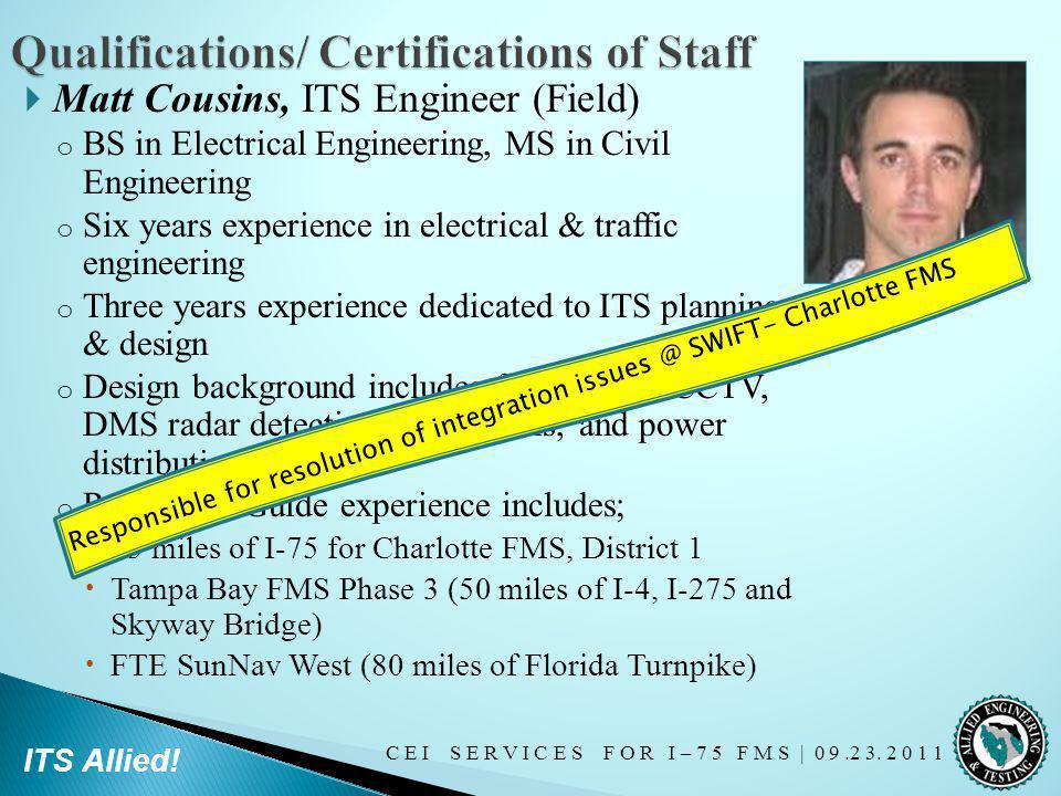 C E I S E R V I C E S F O R I – 7 5 F M S   0 9.2 3. 2 0 1 1 ITS Allied! Matt Cousins, ITS Engineer (Field) o BS in Electrical Engineering, MS in Civi