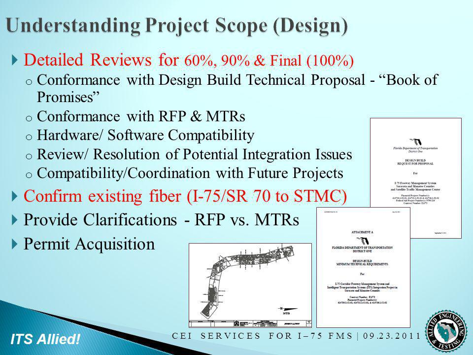 C E I S E R V I C E S F O R I – 7 5 F M S   0 9.2 3. 2 0 1 1 ITS Allied! Detailed Reviews for 60%, 90% & Final (100%) o Conformance with Design Build