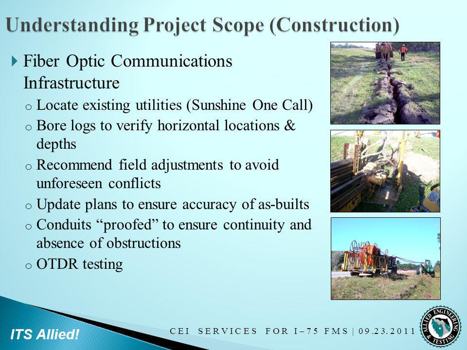 C E I S E R V I C E S F O R I – 7 5 F M S   0 9.2 3. 2 0 1 1 ITS Allied! Fiber Optic Communications Infrastructure o Locate existing utilities (Sunshi