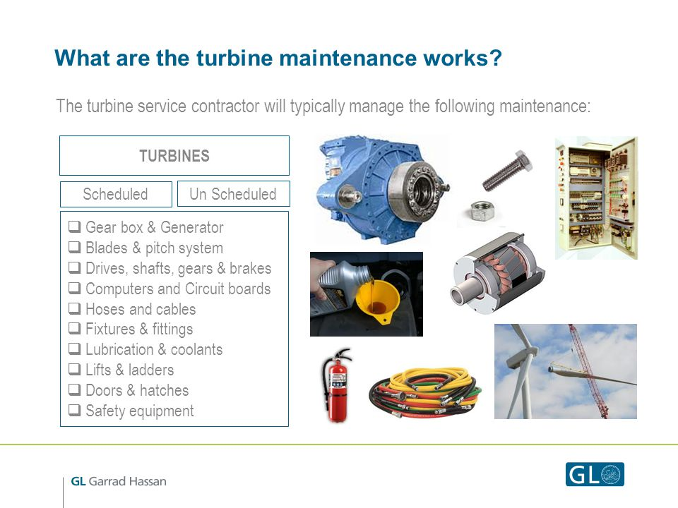 What are the turbine maintenance works? The turbine service contractor will typically manage the following maintenance: TURBINES Un Scheduled Schedule