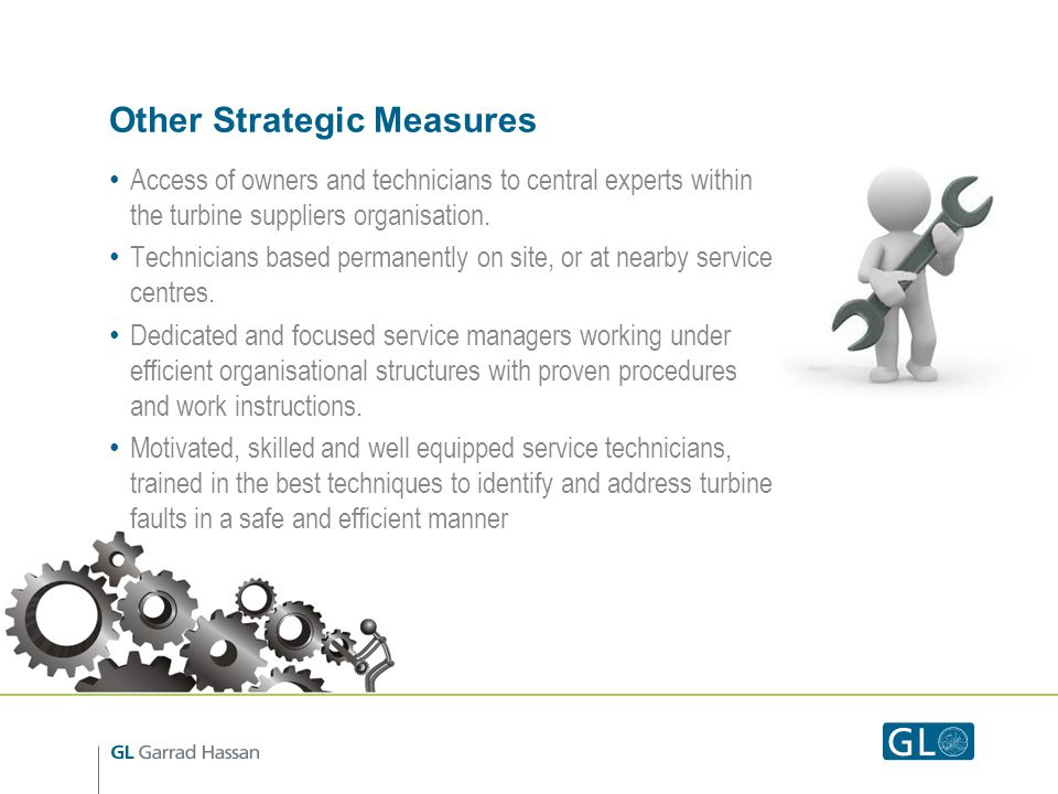 Other Strategic Measures Access of owners and technicians to central experts within the turbine suppliers organisation.