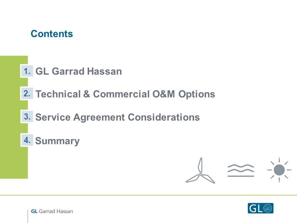 Contents GL Garrad Hassan 1. 2. 3. Technical & Commercial O&M Options Service Agreement Considerations 4. Summary