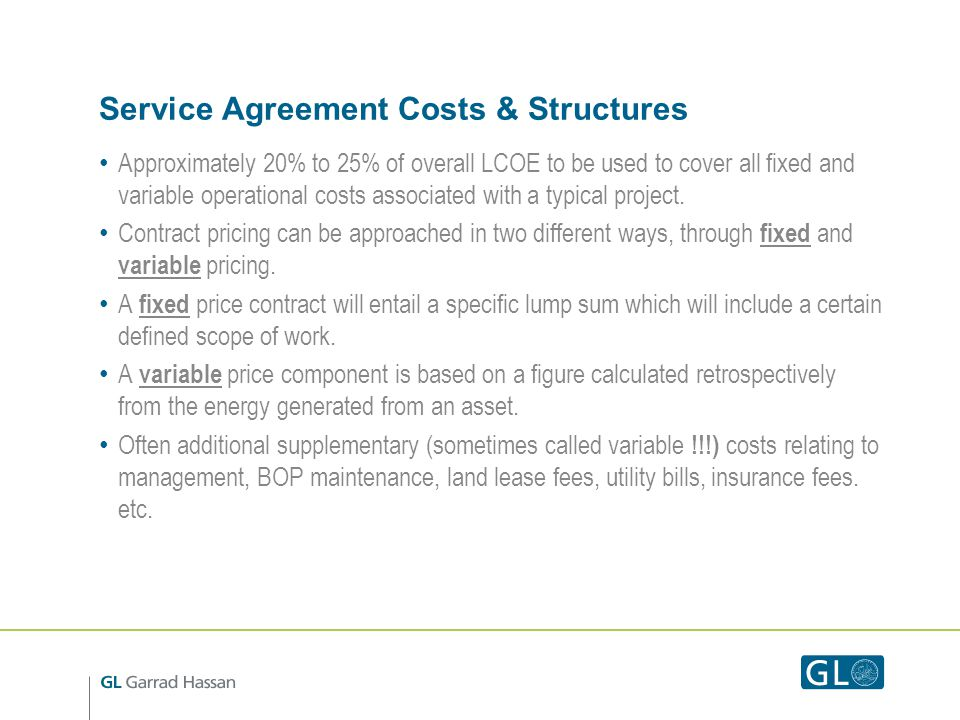 Service Agreement Costs & Structures Approximately 20% to 25% of overall LCOE to be used to cover all fixed and variable operational costs associated