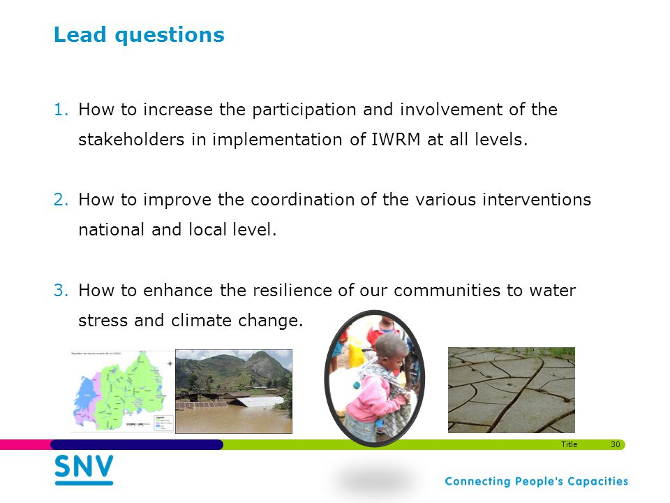 Lead questions 1.How to increase the participation and involvement of the stakeholders in implementation of IWRM at all levels.